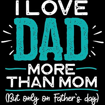 Funny Father's Day I love Dad More Than Mom by nameonshirt