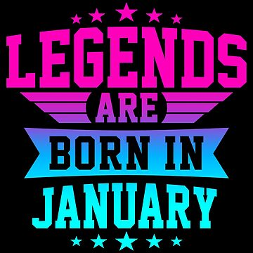 LEGENDS ARE BORN IN JANUARY by jamesolomon