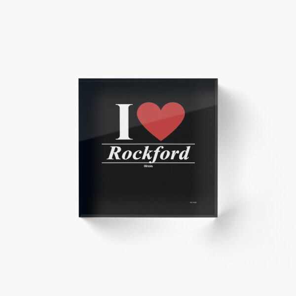 I Love  Rockford - Gift for Proud Illinoisan From  Rockford Illinois IL  Acrylic Block