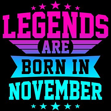 LEGENDS ARE BORN IN NOVEMBER by jamesolomon