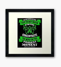 Do Not dwell in the past do not dream of the future, concentrate the mind on the present moment. Celiac Disease Awareness Quote Framed Print