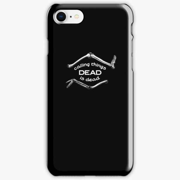 Calling Things Dead Is Dead iPhone Snap Case