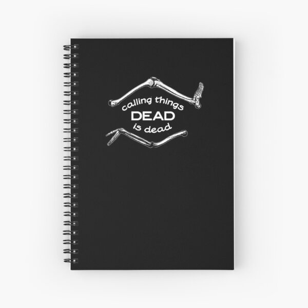 Calling Things Dead Is Dead Spiral Notebook