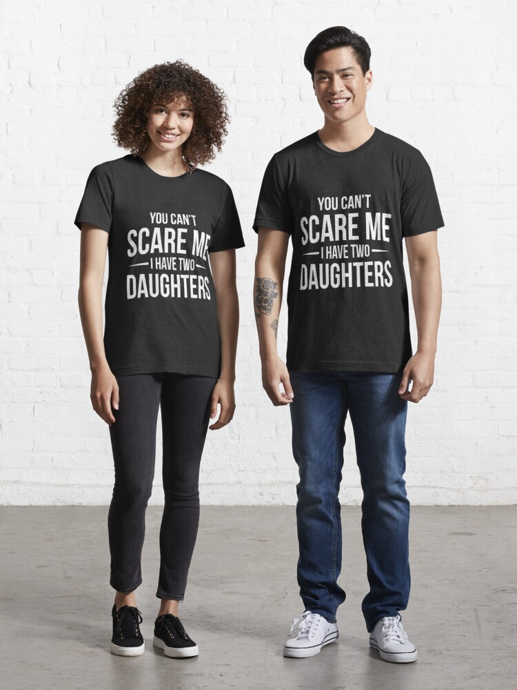 Nothing Scares Me I Have Two Daughters Funny Dad Daddy Men T-Shirt