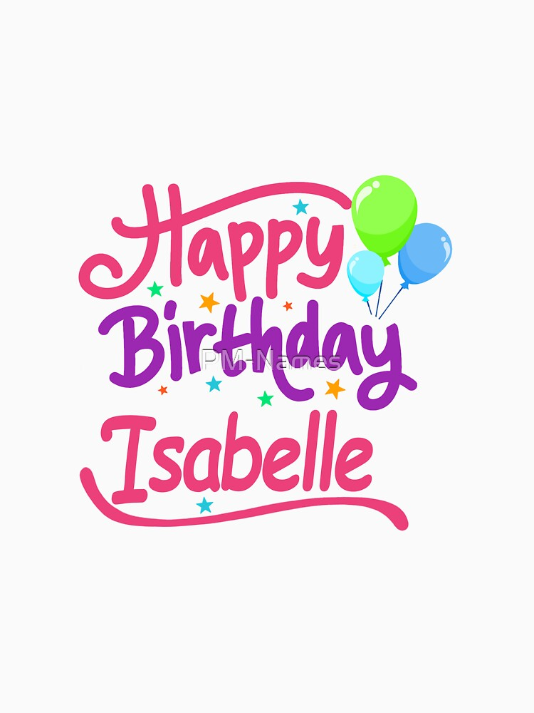 T Shirt Joyeux Anniversaire Isabelle Par Pm Names Redbubble