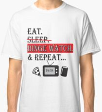 eat sleep binge watch repeat Classic T-Shirt