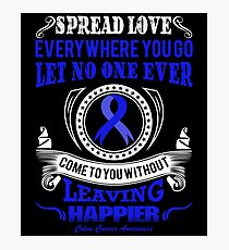 Spread Love Everywhere you go, Let no one ever come to you without leaving happier. Colon Cancer Awareness Quote  Photographic Print