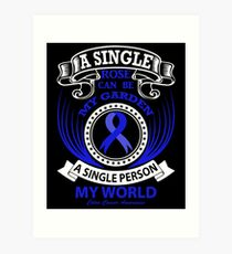 A single rose can be my garden, A Single Person my World. Colon Cancer Awareness Quote  Art Print