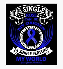 A single rose can be my garden, A Single Person my World. Colon Cancer Awareness Quote  Photographic Print