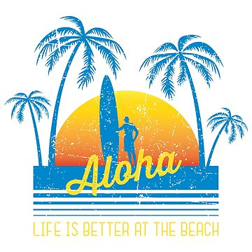 Aloha - Life is better at the beach by posay