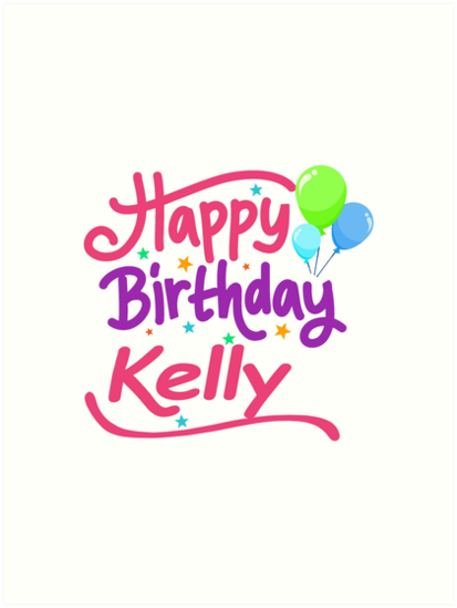Happy Birthday Kelly Art Prints By Pm Names Redbubble