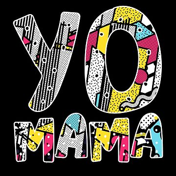 Yo Mama Tshirt. Funny 1990s Throwback Hip Hop Party T-Shirt by teemaniac