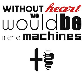 Without heart we would be mere machines (black) by JRLdesign