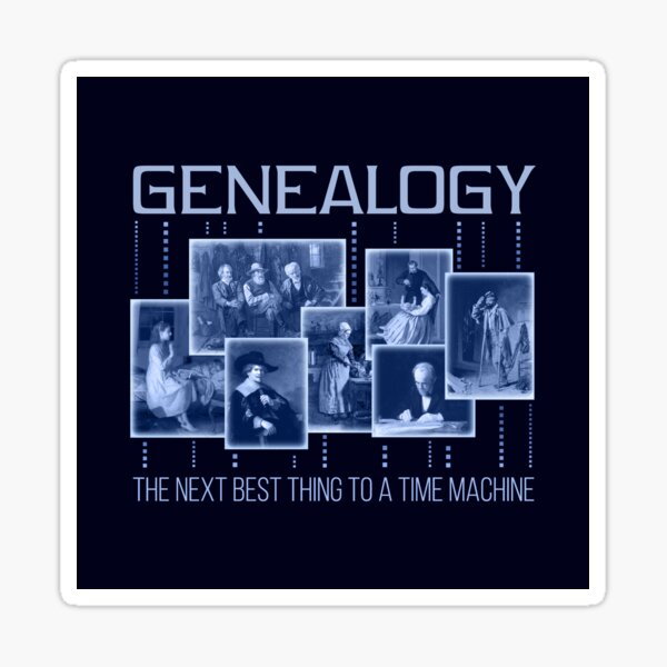 Genealogy: The Next Best Thing to a Time Machine Sticker