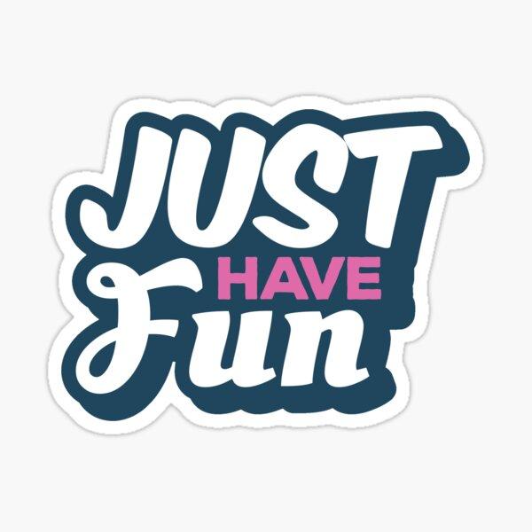 Just have fun Sticker