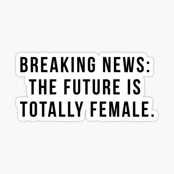 Breaking News: The Future Is Totally Female. Sticker