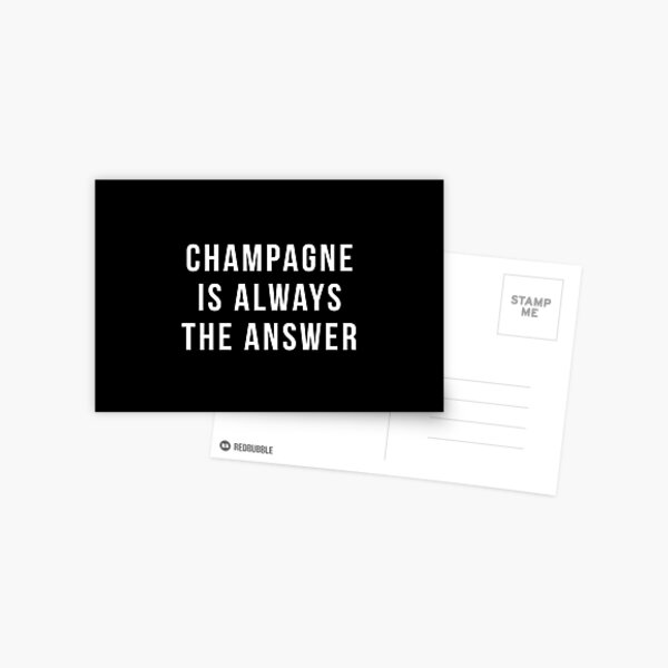 Champagne Is Always The Answer Postcard