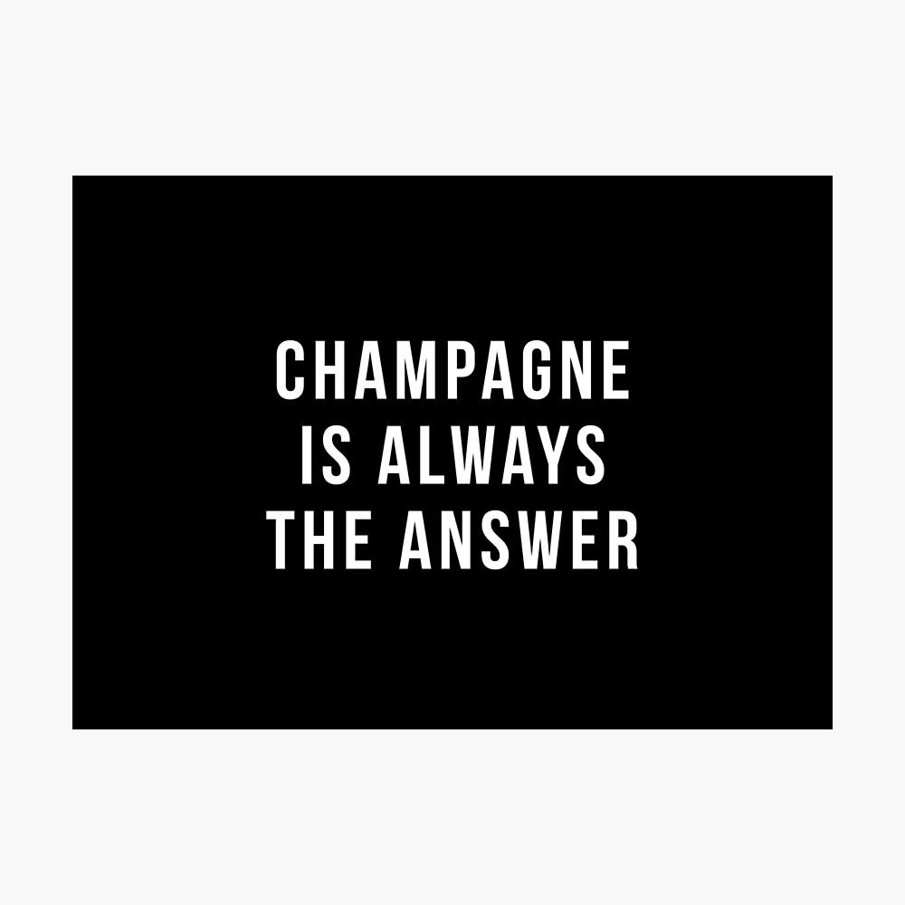 Champagner ist immer die Antwort Fotodruck
