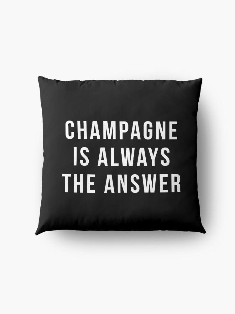 Alternative Ansicht von Champagner ist immer die Antwort Bodenkissen