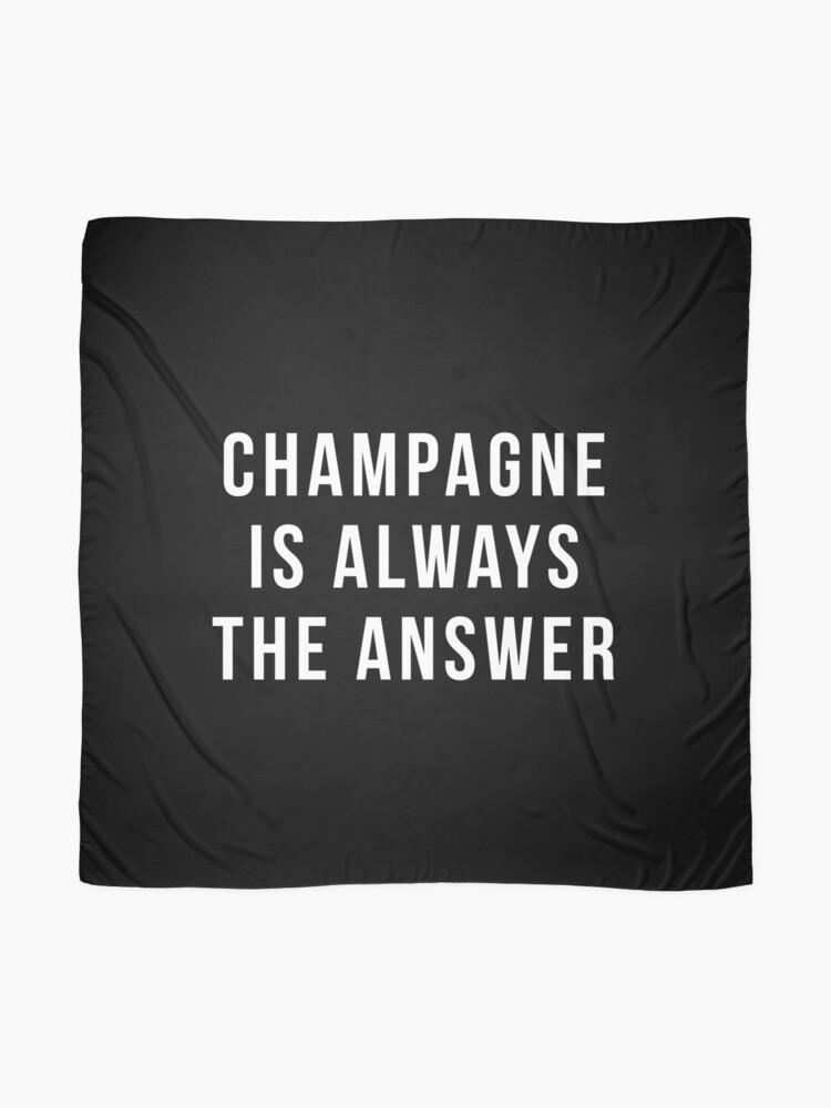 Alternative Ansicht von Champagner ist immer die Antwort Tuch