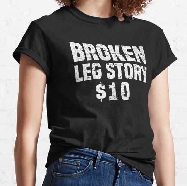 Broken Leg Story $10 Get Well Soon Funny Recovery T-Shirt Classic T-Shirt