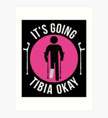 Broken Leg It's Going Tibia Okay Get Well Soon T-Shirt Gift Art Print
