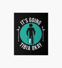 Broken Leg It's Going Tibia Okay Get Well Soon T-Shirt Gift Art Board