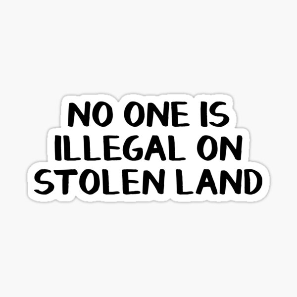 No one is illegal on stolen land Sticker