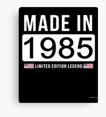 Made In 1985 Limited Edition Legend - Birthday Gift For D.O.B  1985 Born In  1985 Canvas Print