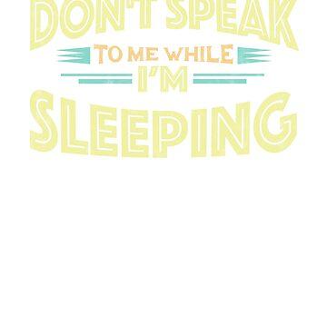 Don't Speak to Me While I'm Sleeping - Sleep Funny T-Shirt by GetHoppedWV