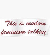 This is modern femininsm talking Poster
