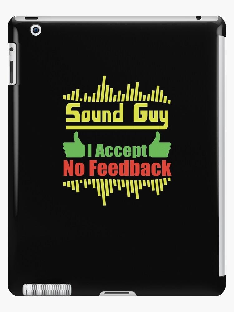 'Sound Guy I Accept No Feedback' iPad Case/Skin by TeeTimeGuys