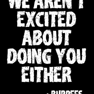 We aren't excited about doing you either - Burpees by polygrafix