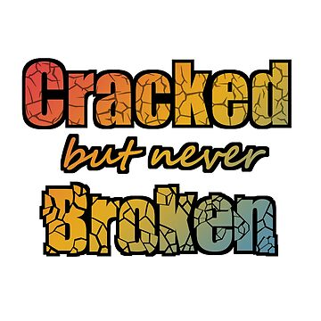 Cracked But Never Broken by ShaKirShoppe