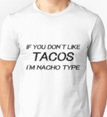 If you dont´t like tacos I´m nacho type Unisex T-Shirt