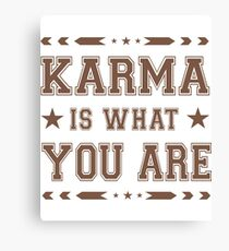 Karma Challenge! Karma is what you are! Canvas Print