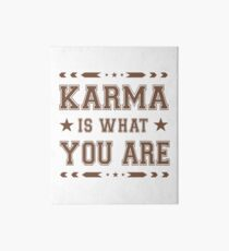 Karma Challenge! Karma is what you are! Art Board