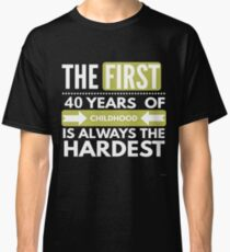 The First 40 Years Of Childhood - Funny 40th Birthday Gift  Classic T-Shirt