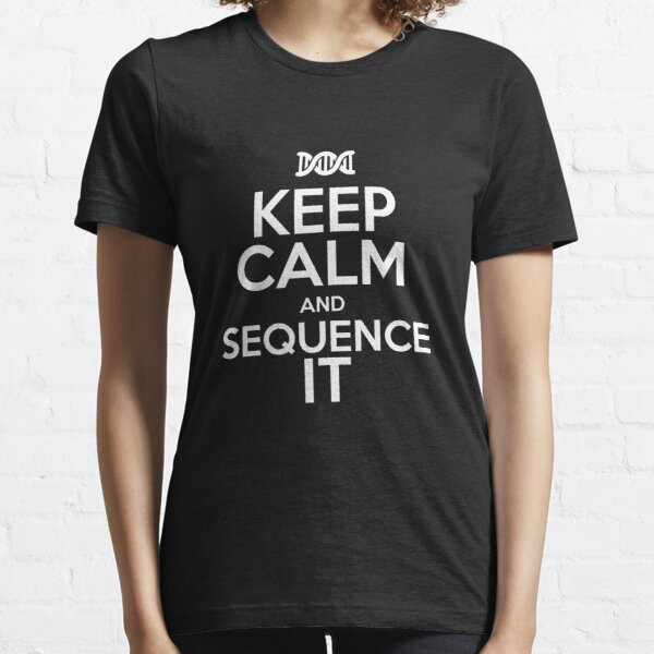 Keep Calm and Sequence It Essential T-Shirt