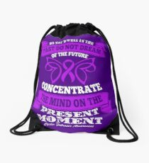 Do Not dwell in the past do not dream of the future, concentrate the mind on the present moment. Cystic Fibrosis Awareness Quote Drawstring Bag
