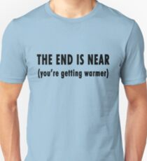 The End Is Near (black text) Unisex T-Shirt
