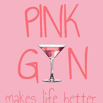 Pink Gin Makes Life Better Girly Fun by taiche