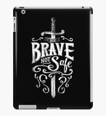 Be Brave Not Safe - Brave Quote Typography Brave and Bold iPad Case/Skin