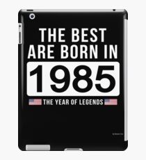 - The Best Are Born In 1985 Limited Edition Legend Year Old - Birthday Gift  iPad Case/Skin