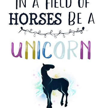 In a Field of Horses Be a Unicorn Shirt Novelty Rainbow by The-Painter