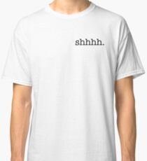 Shhhh Design Classic T-Shirt
