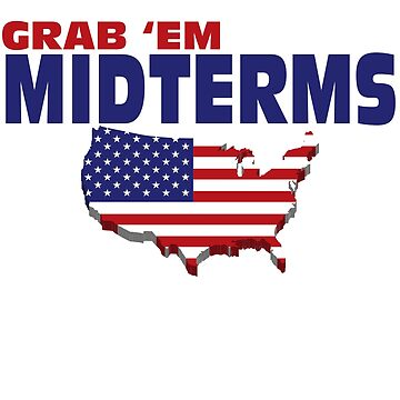 Grab 'Em By The Midterms Political T-Shirt by BPFMarketing