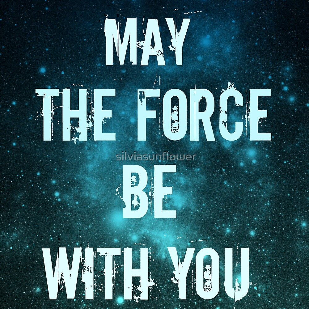 May the force be with you.  by silviasunflower