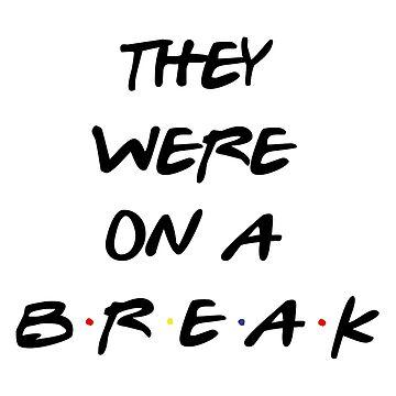 """We Were On A Break!"" (They really were...) by fandemonium"