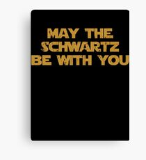 May The Schwartz Be With You Canvas Print